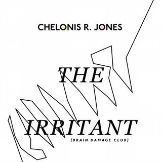Chelonis R. Jones - The irritant (brain damage club)